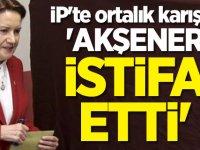İP'te ortalık karıştı! 'Akşener istifa etti'