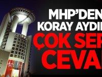 MHP'den İP'li Koray Aydın'a çok sert cevap