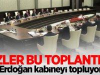 Gözler bu toplantıda... Erdoğan kabineyi topluyor