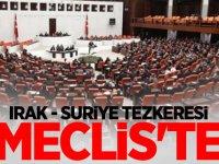 Irak - Suriye tezkeresi Meclis'te