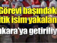 Görevi başındaki kritik isim yakalandı! Ankara'ya getiriliyor