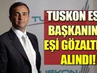 TUSKON eski başkanının eşine ByLock gözaltısı