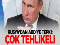 Rusya'dan ABD'ye tepki: Çok tehlikeli...