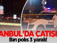 İstanbul'da çatışma: Biri polis 3 yaralı!