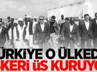 Türkiye o ülkede askeri üs kuruyor