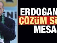 Erdoğan'dan 'Çözüm süreci' mesajı