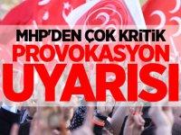 MHP'den çok kritik provokasyon uyarısı
