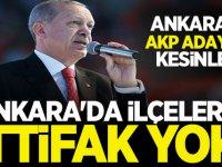 ANKARA'DA İLÇELERDE İTTİFAK YOK: AKP ADAYLARI KESİNLEŞTİ!