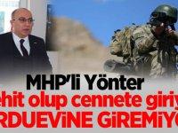 """MHP'li Yönter: """"Şehit olup cennete giriyor, orduevine giremiyor!"""""""