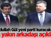 Abdullah Gül yeni parti kuracak mı? En yakın arkadaşı açıkladı