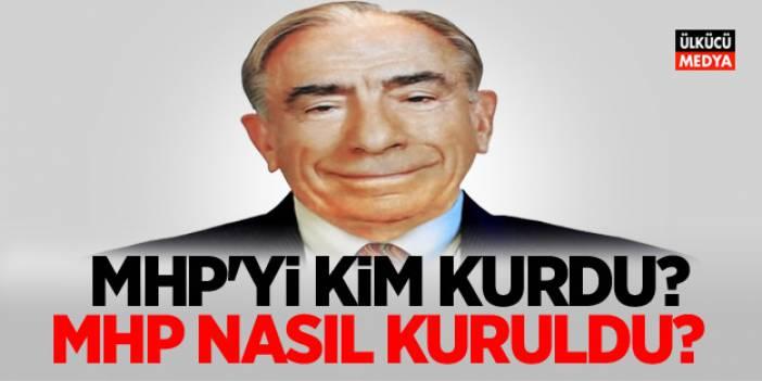 MHP'yi Kim Kurdu? (MHP Ne Zaman Kuruldu?)