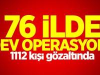 76 ilde dev operasyon!