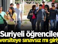 Suriyeli öğrenciler üniversiteye sınavsız mı giriyor?