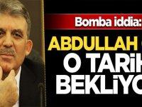 Bomba iddia: Abdullah Gül o tarihi bekliyor