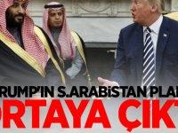 Trump'ın S.Arabistan planı ortaya çıktı