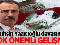 Muhsin Yazıcıoğlu davasında çok önemli gelişme