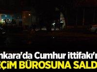 Ankara'da Cumhur İttifakı'nın Seçim Bürosuna Saldırı