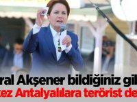 Meral Akşener bildiğiniz gibi! Bu kez Antalyalılara terörist dedi...
