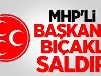 MHP'li Başkana bıçaklı saldırı