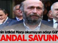 CHP'nin İstiklal Marşı okumayan adayı Gül'den skandal savunma