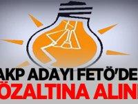 AKP Adayı FETÖ'den gözaltına alındı