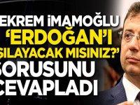 İmamoğlu'ndan 'Erdoğan'ı karşılamada bulunacak mısınız?' sorusuna cevap!