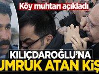 Köy muhtarı Kılıçdaroğlu'na yumruk atan kişiyi açıkladı