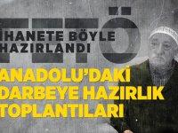 Fetö İhanete Böyle Hazırlandı: Anadolu'daki Darbeye Hazırlık Toplantıları