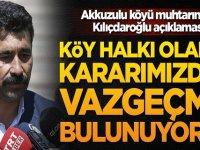Akkuzulu köyü muhtarından Kılıçdaroğlu açıklaması: Kararımızdan vazgeçmiş bulunuyoruz