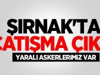 Şırnak'ta çatışma Çıktı: Yaralı askerlerimiz var