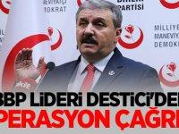 Mustafa Destici'den operasyon çağrısı