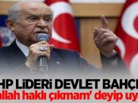 MHP Lideri Devlet Bahçeli 'inşallah haklı çıkmam' deyip uyardı..