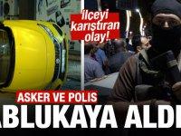 İlçeyi karıştıran olay! Asker ve polis ablukaya aldı