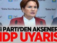 İyi Parti'den Meral Akşener'e HDP Uyarısı! PKK İle selam duranlarla...
