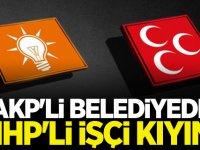 AKP'li belediyede MHP'li işçi kıyımı