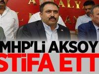 MHP Antalya İl Başkanı Mustafa Aksoy İstifa etti!