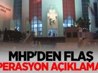 MHP'den Flaş Operasyon Açıklaması