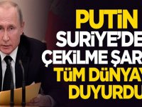 Putin, Suriye'den çekilme şartını dünyaya duyurdu