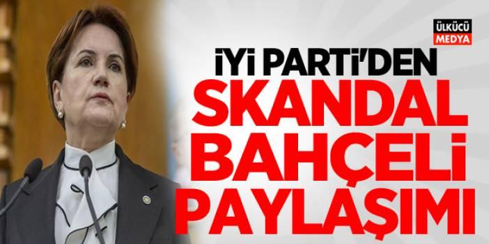 İYİ Parti'den skandal Devlet Bahçeli paylaşımı!