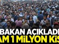Bakan açıkladı: Tam 1 milyon kişi...