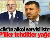 Meclis'te alkol servisi isteyen CHP'liler tehditler yağdırdı