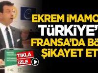 Tepki yağıyor! Ekrem İmamoğlu, Türkiye'yi Fransa'da böyle şikayet etti