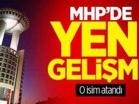 MHP'de Yeni Gelişme O İsim Atandı