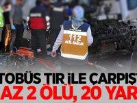 Yolcu otobüsü TIR ile çarpıştı: 2 ölü, 20 yaralı