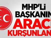 Son dakika: MHP'li Belediye Başkanın Aracı kurşunlandı