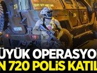 Büyük operasyon! bin 720 polis katıldı