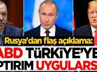 Rusya'dan flaş açıklama: ABD, Türkiye'ye yaptırım uygularsa...