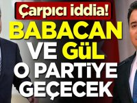 Çarpıcı iddia! Gül ve Babacan o partiye geçecek