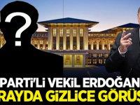 İyi Parti'li Vekil, Erdoğan ile Sarayda gizlice görüştü