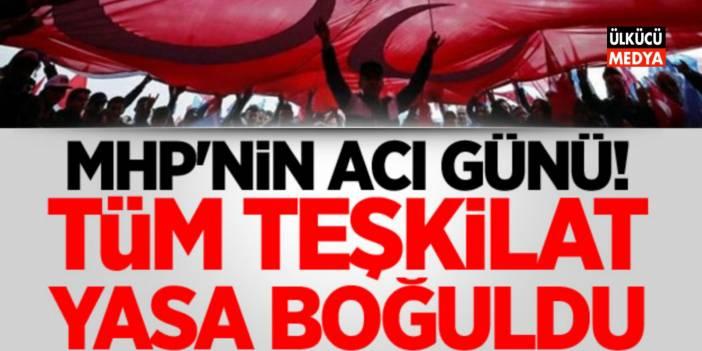 MHP'NİN ACI GÜNÜ!